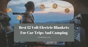 Best 12 Volt Electric Blankets For Car Trips And Camping