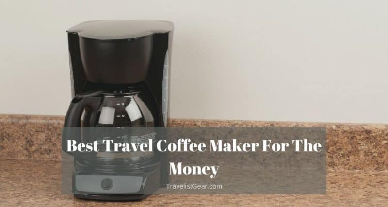 Best Travel Coffee Maker For The Money